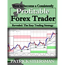 How to become a consistently profitable forex trader: Revealed! The Easy Trading Strategy (English Edition)