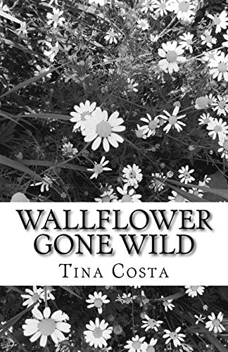 wallflower gone wild: a short collection of poems