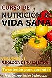 CURSO DE NUTRICIÓN Y VIDA SANA - Vol.1: Descubre tu fisiología digestiva (Curso de Nutrición & Vida Sana)