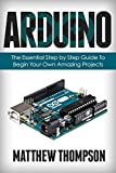 #4: Arduino: The Essential Step by Step Guide to Begin Your Own Projects (DIY Programming Projects, STEM)