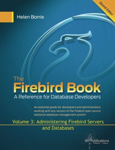 The Firebird Book Second Edition: Volume 3: Administering Firebird Servers and Databases
