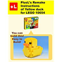 PlusL's Remake Instructions of Yellow duck for LEGO 10654 : You can build the Yellow duck out of your own bricks! (English Edition)