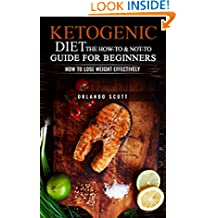 Ketogenic Diet: The How To & Not To Guide for beginners: Ketogenic Diet For Beginners: Ketogenic Diet For Weight Loss: The How To & Not To Guide for beginners