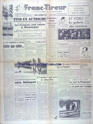 FRANC TIREUR [No 129] du 02/12/1944 - TITO EN AUTRICHE - LES FRANCAIS SONT ENTRES A HUNINGUE - LA GALERIE DES MONSTRES - LAFON - BONY ET CIE DEVANT LA COUR - LE PEUPLE FRANCAIS EN LUTTE SALUE STALINGRAD DECLARE LE GENERAL DE GAULLE - REPRISE DU TRAFIC A ANVERS - LES BRETONS ELEVENT DES VEAUX ET DES PORCS POUR LES PARISIENS - BOXE AVEC CHARRON ET TENET