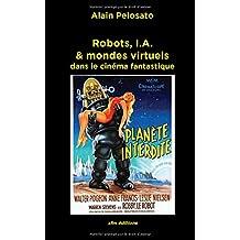 Robots, I.A. & mondes virtuels: dans le cinéma fantastique