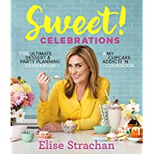 Sweet! Celebrations: A My Cupcake Addiction Cookbook (English Edition)