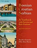 BOSNIAN, CROATIAN, SERBIAN: A TEXTBOOK, 2ND ED (PLUS FREE DVD): A Textbook, with Exercises and Basic Grammar