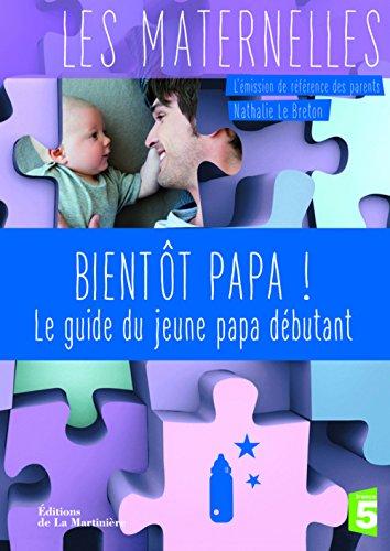 Bientôt papa ! : Le guide du jeune papa débutant... par Nathalie Le Breton
