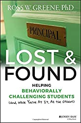 Lost and Found: Helping Behaviorally Challenging Students (and, While You're At It, All the Others) (J-B Ed: Reach and Teach) by Ross W. Greene (2016-04-25)