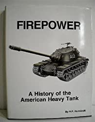 Firepower: A History of the American Heavy Tank by R. P. Hunnicutt (1988-03-03)