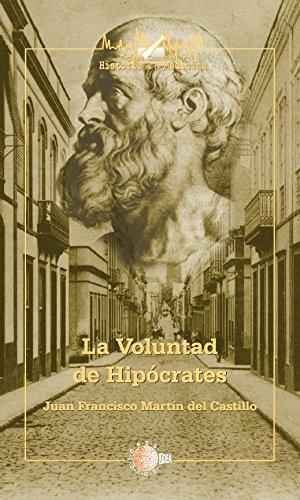 La voluntad de hipócrates (Páginas Canarias de historia de la medicina) por Juan Francisco Martin Del Castillo