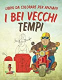 I Bei Vecchi Tempi: Libro Da Colorare Per Anziani