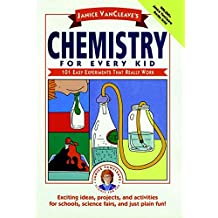 Janice VanCleave\'s Chemistry for Every Kid: 101 Easy Experiments that Really Work (Science for Every Kid Series)