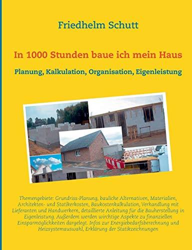 In 1000 Stunden baue ich mein Haus: Planung, Kostenkalkulation, Organisation, Eigenleistung