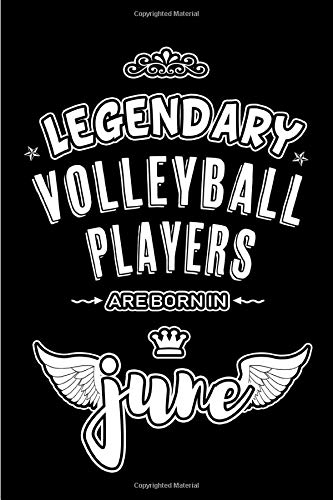 Legendary Volleyball Players are born in June: Blank Lined 6x9 Volleyball  Journal / Notebooks as Appreciation day, Birthday, Welcome, Farewell, ... / office co workers,bosses,friends & family