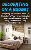 Decorating On A Budget: The Ultimate Guide To Beautifully Decorating Your Home On A Budget And Decorating Ideas To Start This Weekend (Decorating Your Home, Decorating On A Budget, Decorating Styles)