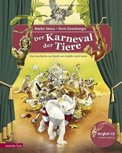 Der Karneval der Tiere: Eine Geschichte zur Musik von Camille Saint-Saëns (mit CD) (Musikalisches Bilderbuch mit CD)
