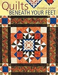 Quilts Beneath Your Feet: 25 Fabulous Quilt Patterns