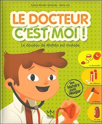 Le docteur c'est moi ! Le doudou de Mattéo est malade par Evelyne Blandin-Testarode