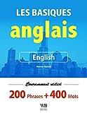 Apprenez l'anglais basique - 200 phrases utilisées fréquemment et 400 mots de...
