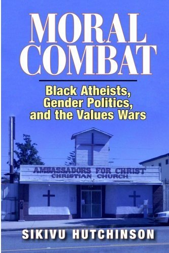 Moral Combat: Black Atheists, Gender Politics, and the Values Wars by Sikivu Hutchinson (2011-02-16)