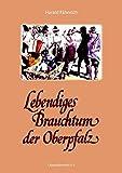 Lebendiges Brauchtum in der Oberpfalz - Harald Fähnrich