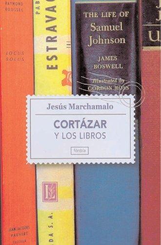 Cortázar y los libros: Un paseo por la biblioteca del autor de Rayuela (Singladuras) por Jesús Marchamalo