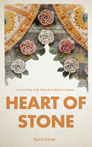 Heart of Stone: A love Song at the Palau de la Musica Catalana (English Edition)