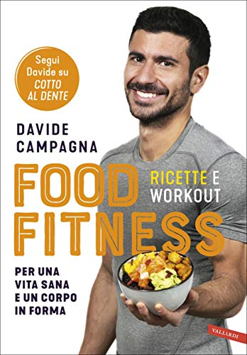 Food Fitness: Ricette e workout per una vita sana e un corpo in forma