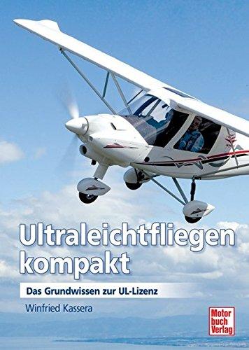 Ultraleichtfliegen kompakt: Das Grundwissen zur UL-Lizenz Spl Auto