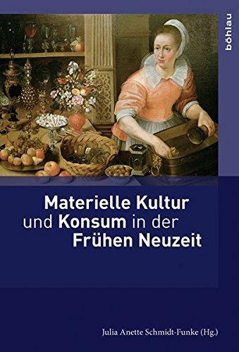 Materielle Kultur und Konsum in der Frühen Neuzeit (Ding, Materialität, Geschichte)