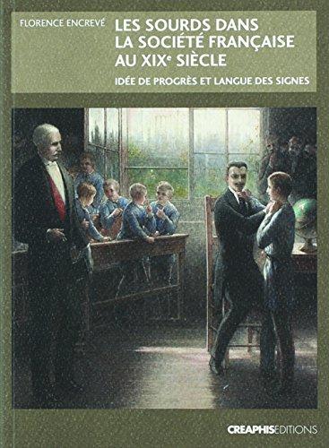Les Sourds dans la société française au XIXème siécle - idée de progrès et langue des signes par Florence Encreve