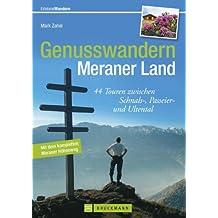 Genusswandern im Meraner Land - von den Obstplantagen im Vinschgau bis zu den Gipfeln der Texelgruppe, 44 ausgewählte Wanderungen rund um Meran, mit Tourensteckbriefen ... und Wanderkarten (Erlebnis Wandern)