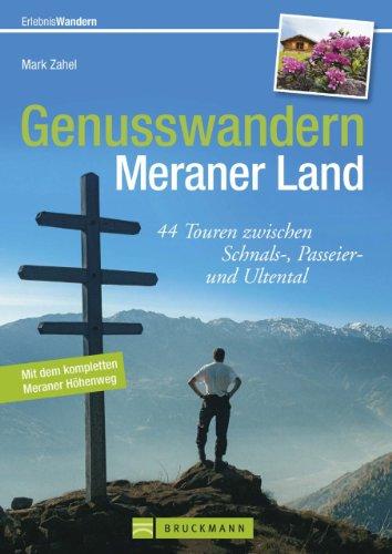 Genusswandern im Meraner Land - von den Obstplantagen im Vinschgau bis zu den Gipfeln der Texelgruppe, 44 ausgewählte Wanderungen rund um Meran, mit Tourensteckbriefen ... und Wanderkarten (Erlebnis Wandern) (Wanderkarten Wandern)
