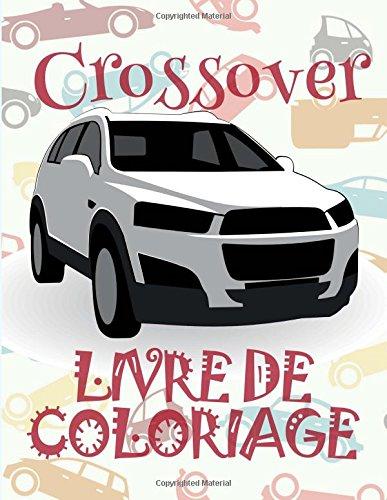 ✌ Crossover ✎ Livres à colorier Voitures ✎ Livre de Coloriage 10 ans ✍ Livre de Coloriage enfant 10 ans: ✎ Crossover ~ ... Ages 4-8 ~ Livres à colorier Voitures ✍