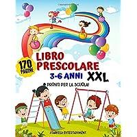 Libro Prescolare 3-6 anni XXL: Pronti per la Scuola! Il MAXI Quaderno di Giochi e Attività per Imparare a Tracciare…