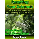 Resetting Your Adrenals: A guide to detoxing and getting back on track (Natural Remedies for Hormone Balance) (English Edition)