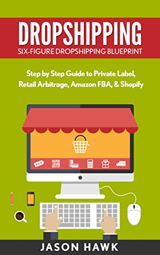 Dropshipping: Six-Figure Dropshipping Blueprint: Step by Step Guide to Private Label, Retail Arbitrage, Amazon FBA, Shopify (Dropshipping Business Empire, Dropshipping Masmtery) (English Edition)