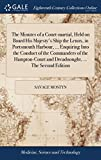 The Minutes of a Court-Martial, Held on Board His Majesty's Ship the Lenox, in Portsmouth Harbour, ... Enquiring Into the Conduct of the Commanders of ... and Dreadnought, ... the Second Edition