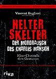Helter Skelter - Der Mordrausch des Charles Manson: Eine Chronik des Grauens