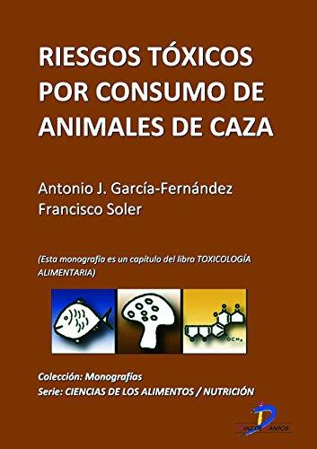 Descargar Libro Riesgos tóxicos por consumo de animales de caza ( Este capitulo pertenece al libro Toxicología alimentaria ) de Antonio García Fernández