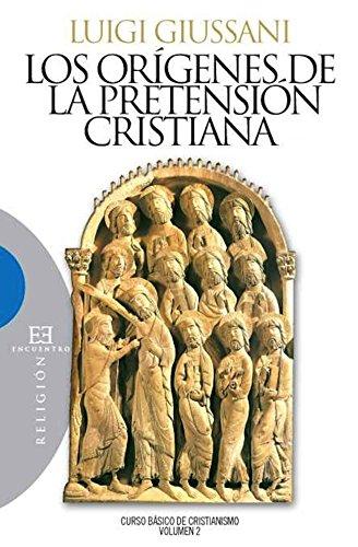 Los orígenes de la pretensión cristiana: Curso básico de cristianismo. Volumen 2 (Ensayo nº 456) por Luigi Giussani