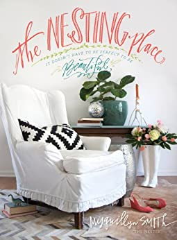 The Nesting Place: It Doesn't Have to Be Perfect to Be Beautiful di [Smith, Myquillyn]