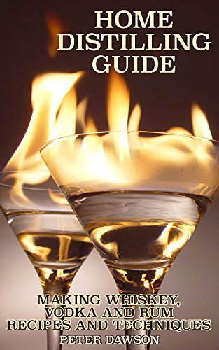 Home Distilling Guide: Making Whiskey, Vodka and Rum Recipes and Techniques: (Bartending, DIY Bartender) (English Edition)