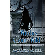 Witches Gone Wild A Wicked Witches Of The Midwest Mystery Books 10 12