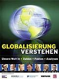 Globalisierung verstehen: Unsere Welt in Zahlen, Fakten, Analysen -