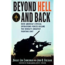 Beyond Hell and Back: How America's Special Operations Forces Became the World's Greatest Fighting Unit