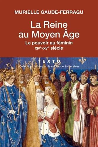 La reine au Moyen-Âge : Le pouvoir au féminin XIVe-XVe siècle