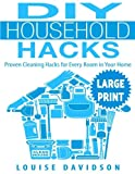 DIY Household Hacks ***Large Print Edition***: Proven Cleaning Hacks for Every Room in Your Home: Easy DIY All Natural Cleaning Product
