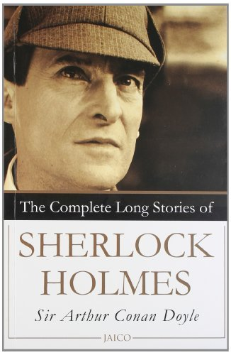 The Complete Long Stories of Sherlock Holmes: Written by Sir Arthur Conan Doyle, 2005 Edition, (New Ed) Publisher: Jaico Publishing House [Paperback]